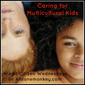 Caring for Multicultural Kids - World Citizen Wednesdays on Alldonemonkey.com