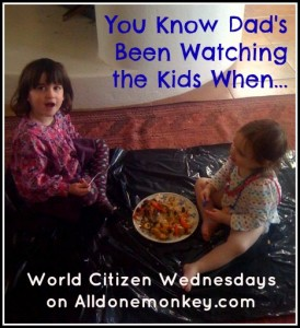 You Know Dad Has Been Watching the Kids - World Citizen Wednesdays on Alldonemonkey.com