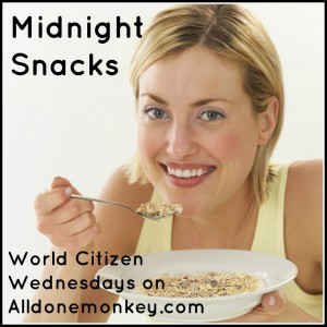Midnight Snacks - World Citizen Wednesdays on Alldonemonkey.com
