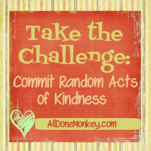 Random Acts of Kindness - Alldonemonkey.com