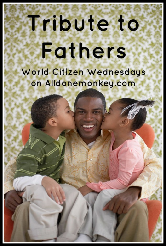 Tribute to Fathers - World Citizen Wednesdays on Alldonemonkey.com