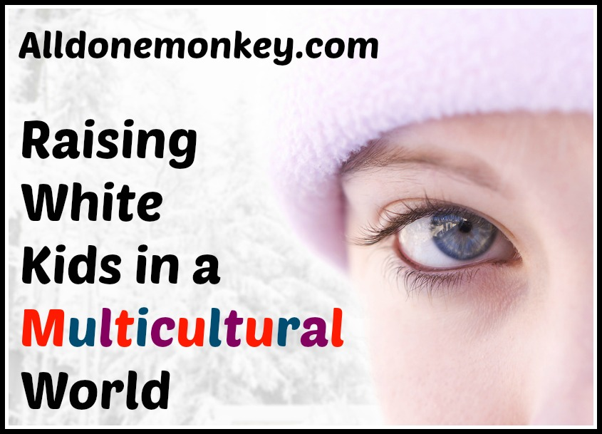 Raising White Kids in A Multicultural World - Alldonemonkey.com