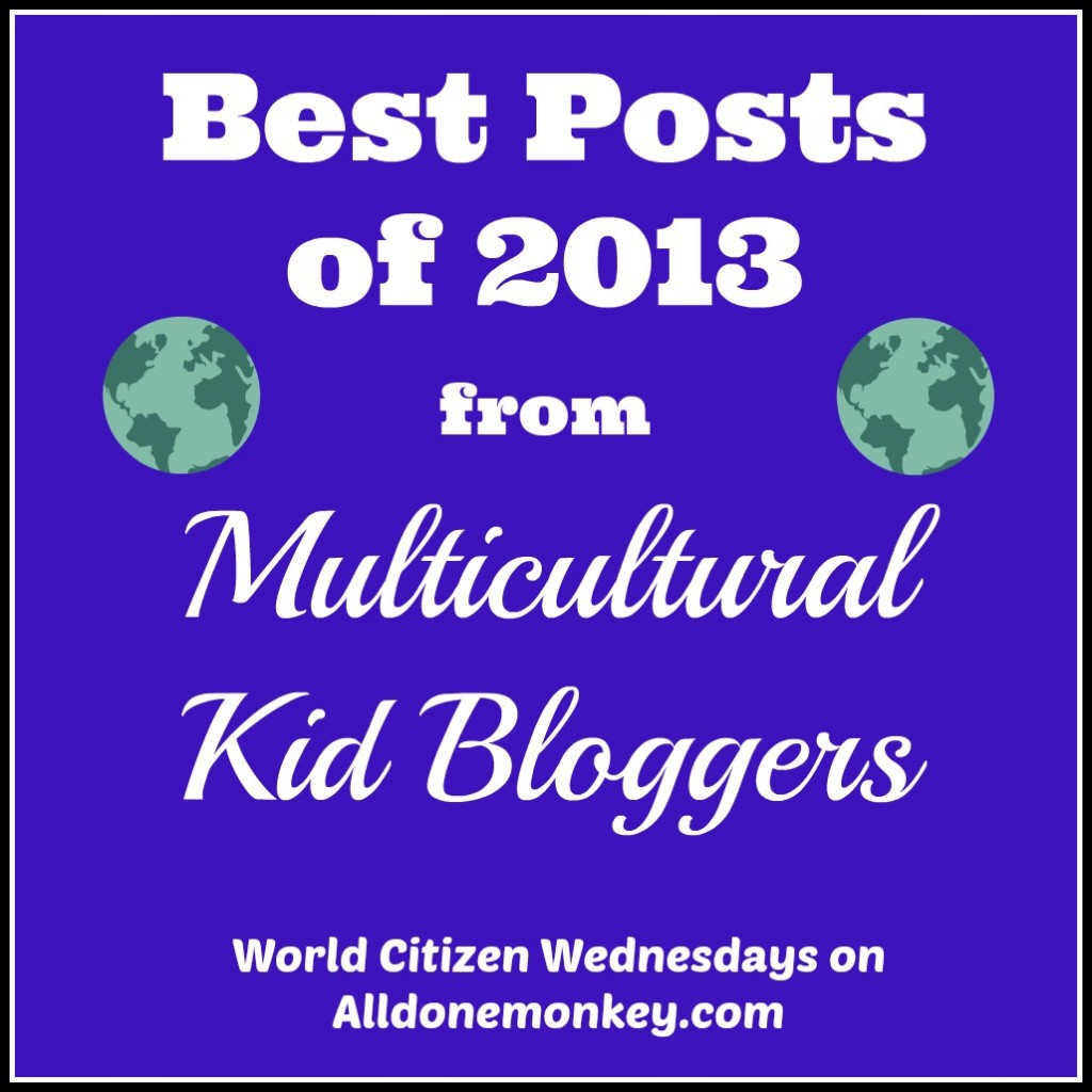Best Posts of 2013 from Multicultural Kid Bloggers - World Citizen Wednesdays on Alldonemonkey.com