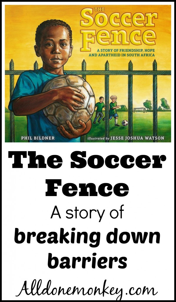 The Soccer Fence: A Story of Breaking Down Barriers in South Africa - Alldonemonkey.com