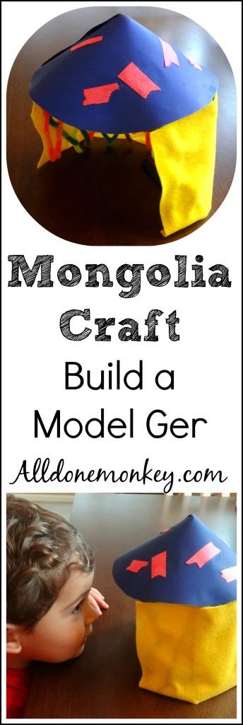 Mongolia Craft: Build a Model Ger {Around the World in 12 Dishes} | Alldonemonkey.com