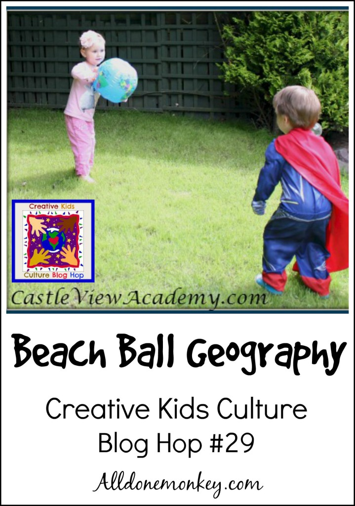 Creative Kids Culture Blog Hop #29: Beach Ball Geography | Alldonemonkey.com