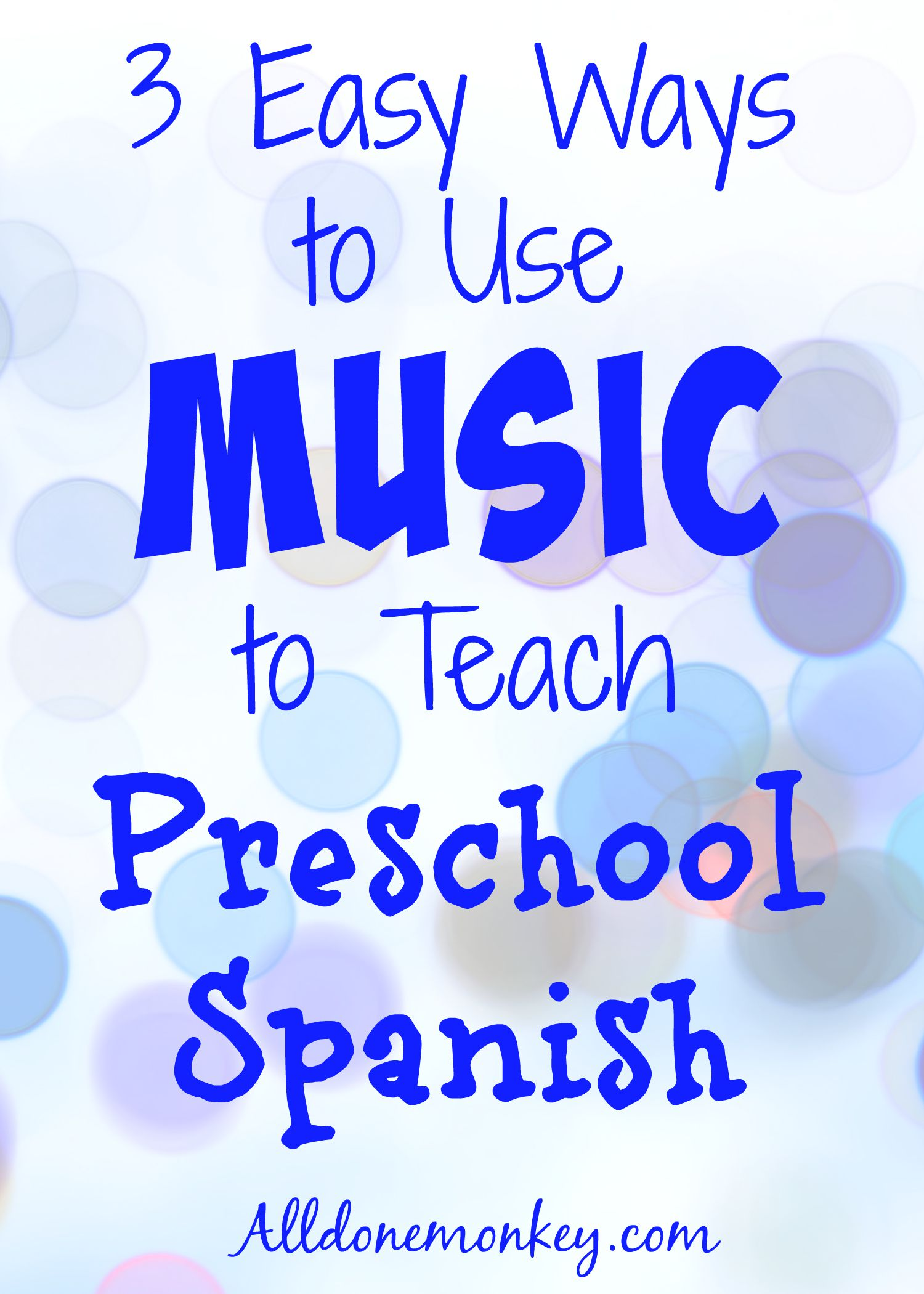 Three Easy Ways to Use Music to Teach Preschool Spanish | Alldonemonkey.com