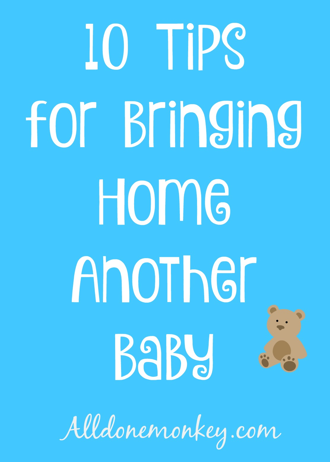 10 Tips for Bringing Home Another Baby | Alldonemonkey.com