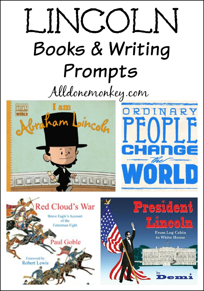 Books to teach children about Lincoln and his times, plus writing prompts