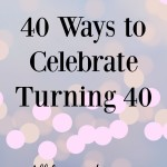 40 Ways to Celebrate Turning 40