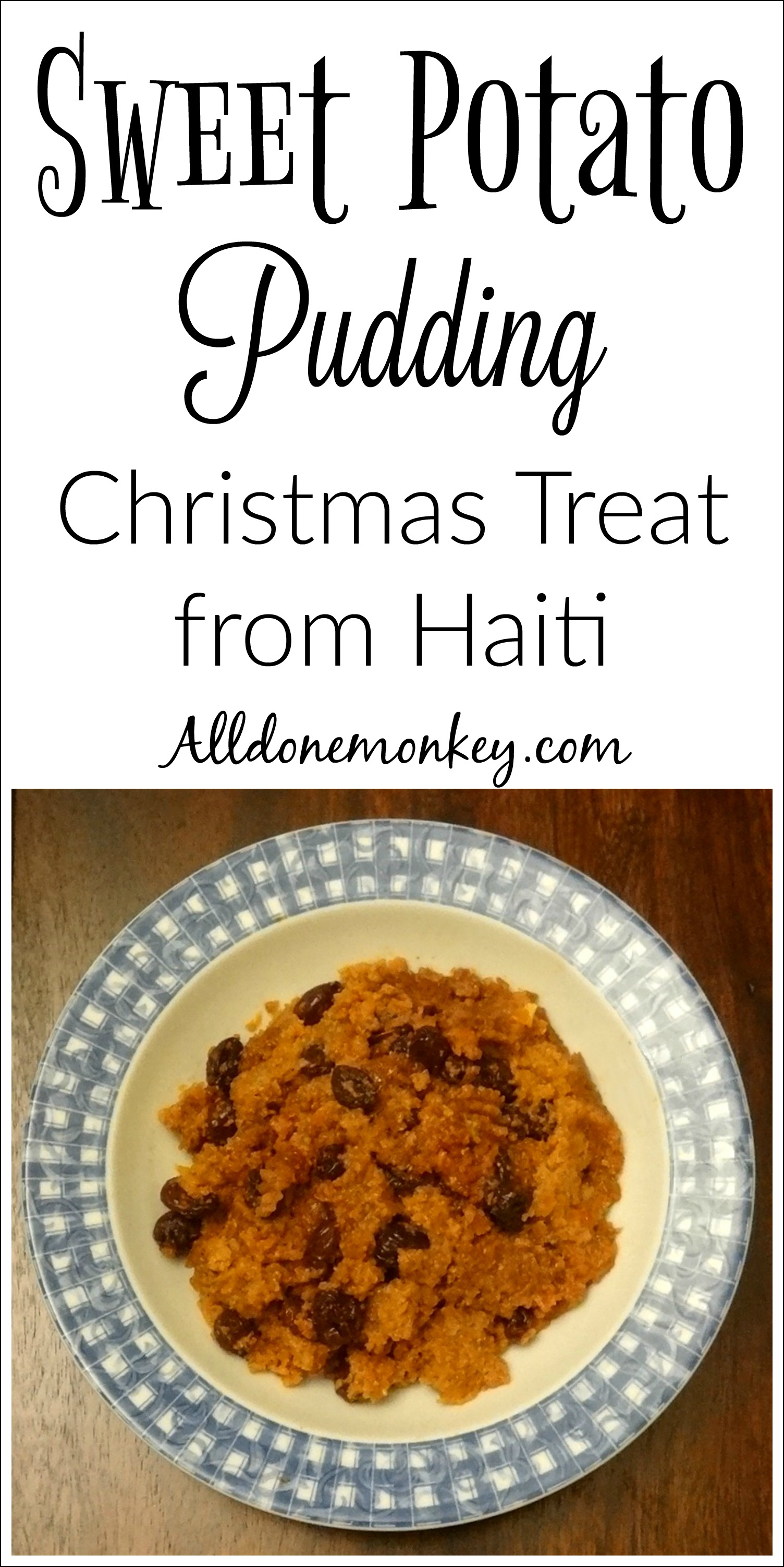 Haiti Christmas Treat: Sweet Potato Pudding | Alldonemonkey.com