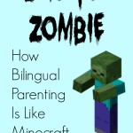 Z Is for Zombie: How Bilingual Parenting Is Like Minecraft