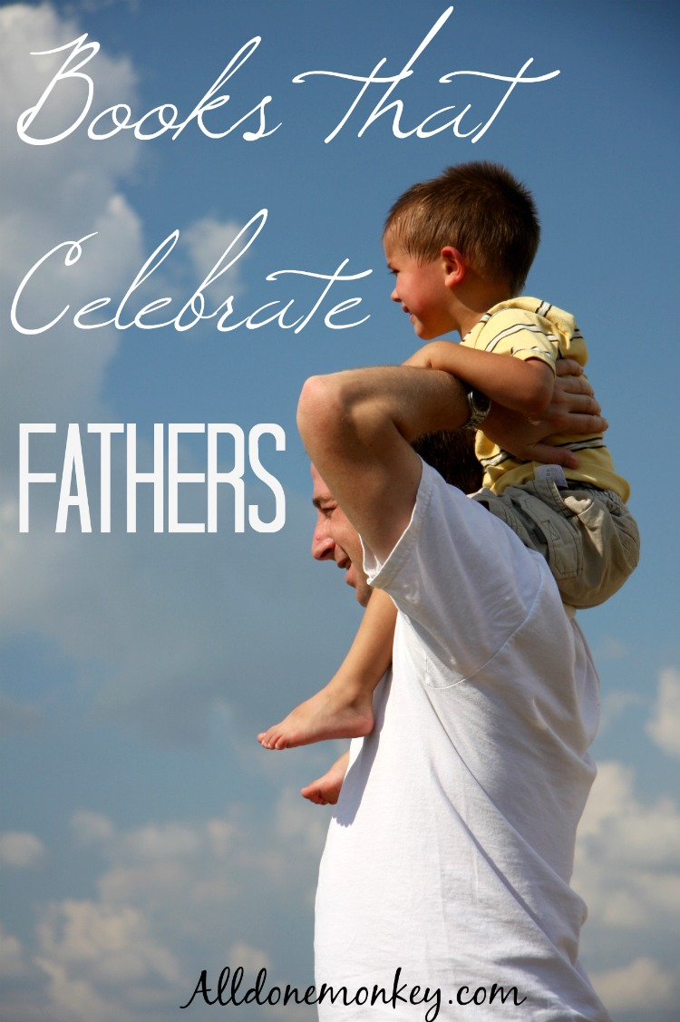 Books that Celebrate Fathers | Alldonemonkey.com