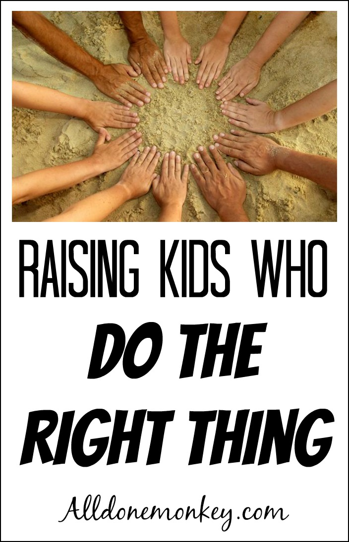 Raising Kids Who Do the Right Thing | Alldonemonkey.com