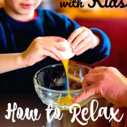 Cooking with Kids: How to Relax and Have Fun