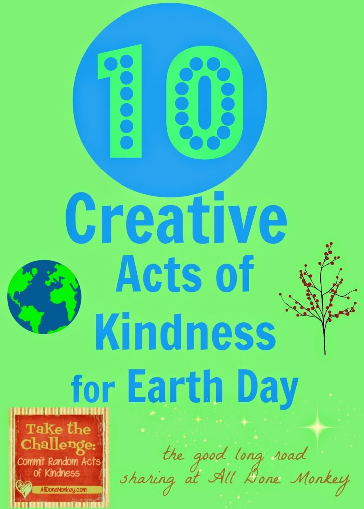 10 Creative Acts of Kindness for Earth Day - The Good Long Road on Alldonemonkey.com