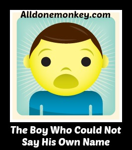 The Boy Who Could Not Say His Own Name - Alldonemonkey.com