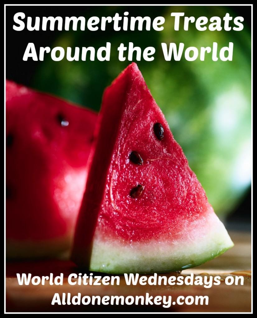 Summertime Treats Around the World - World Citizen Wednesdays on Alldonemonkey.com