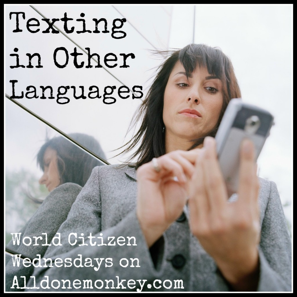 Texting in Other Languages - World Citizen Wednesdays on Alldonemonkey.com