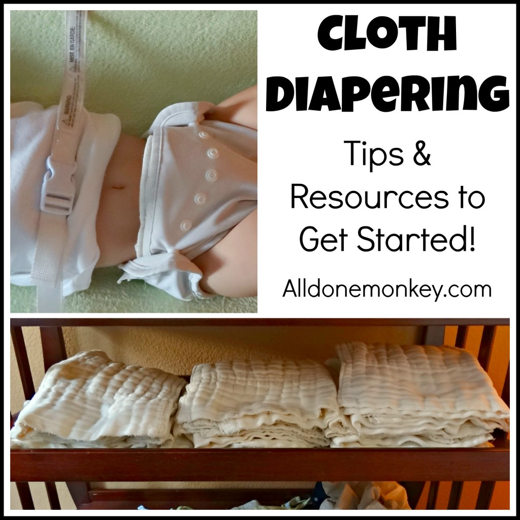Cloth Diapering: Tips & Resources to Get Started - Alldonemonkey.com