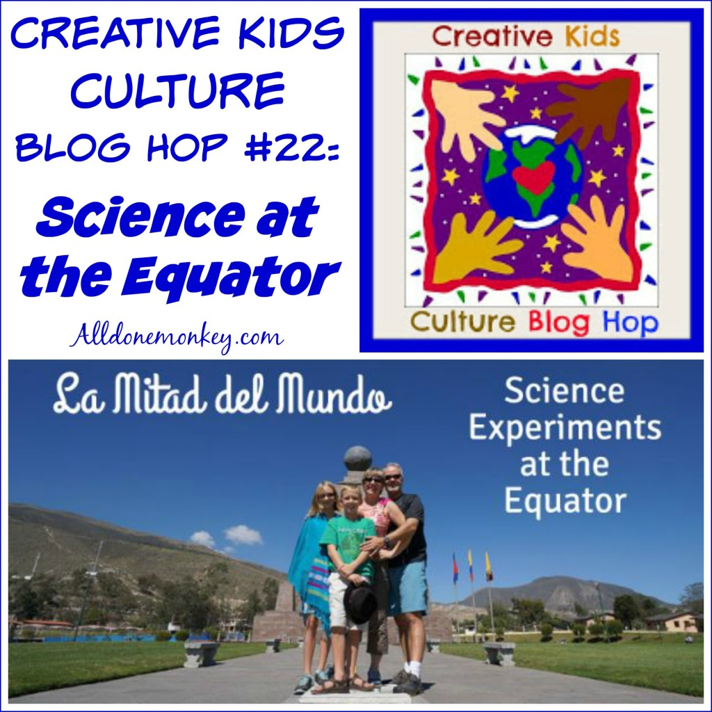 Creative Kids Culture Blog Hop #22: Science at the Equator | Alldonemonkey.com