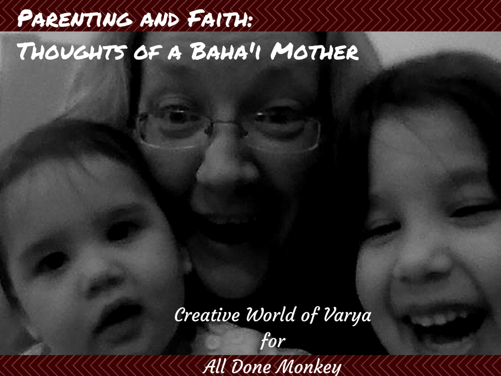 Thoughts of a Baha'i Mother {Parenting and Faith}   Alldonemonkey.com