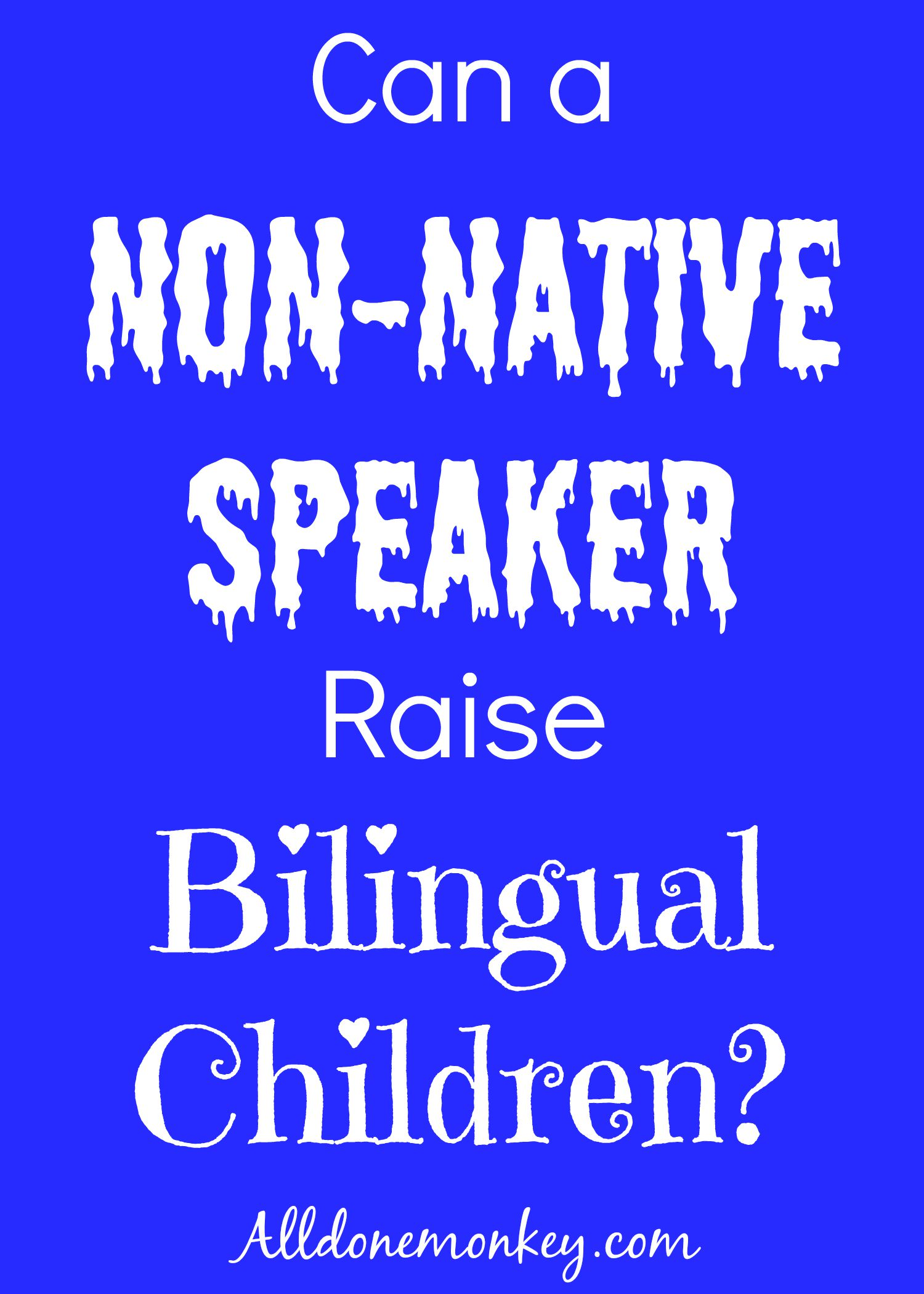 Raising Multilingual Kids: Can a Non-Native Speaker Raise Bilingual Children?   Alldonemonkey.com
