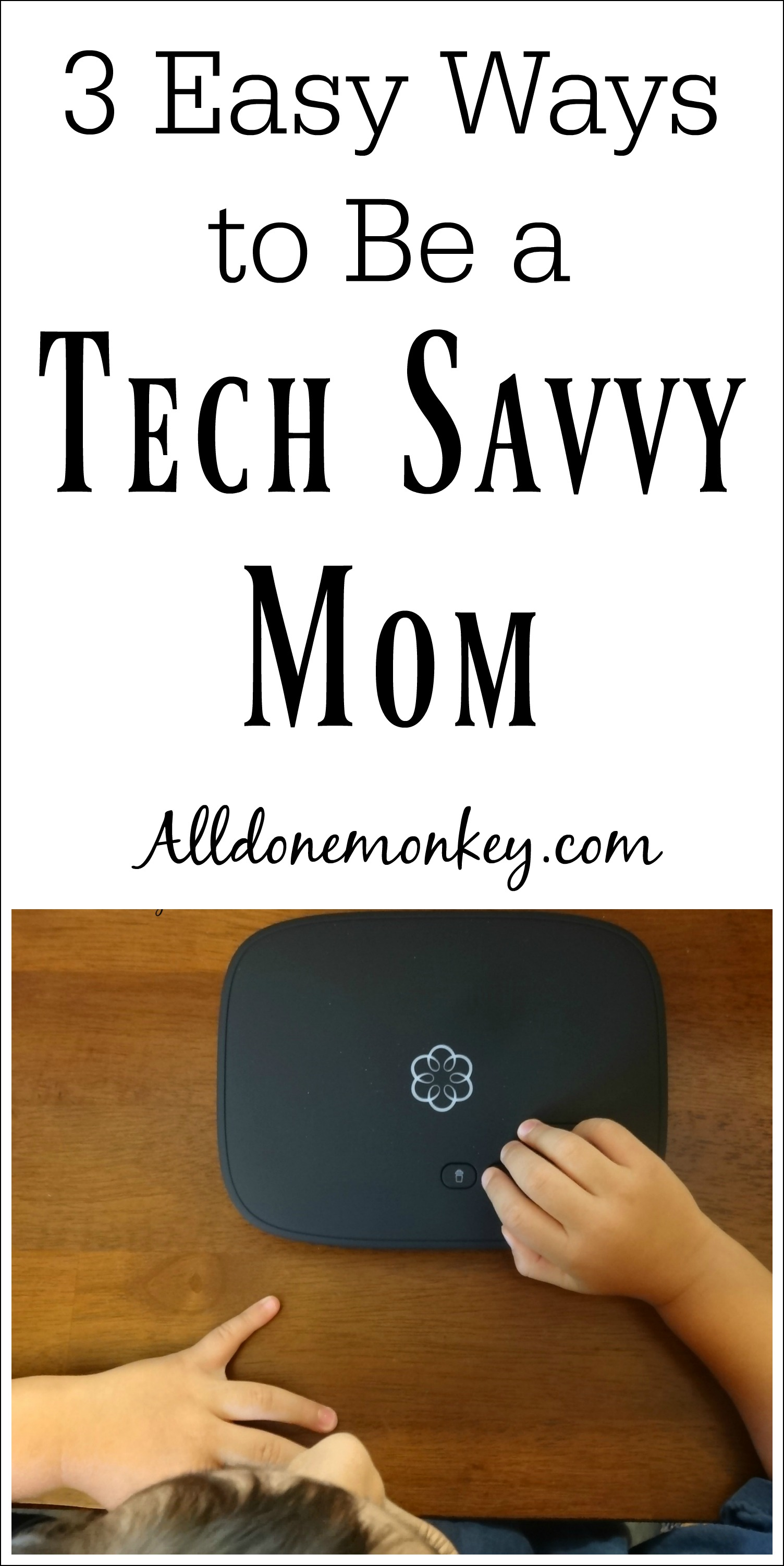 3 Easy Ways to Be a Tech Savvy Mom   Alldonemonkey.com