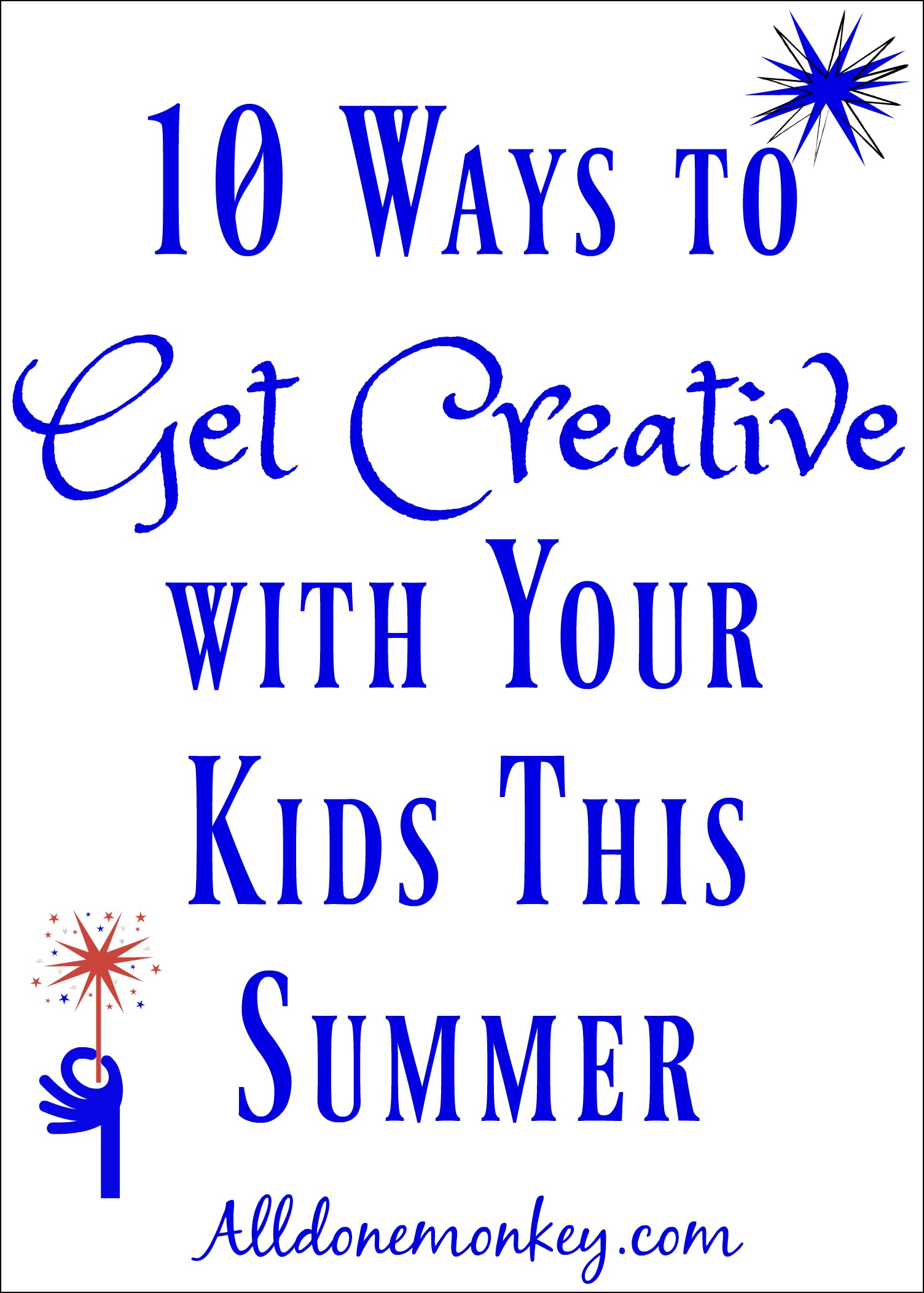 10 fun ways to get creative with your kids this summer