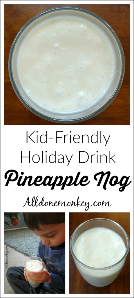 Kid-Friendly Holiday Drink: Pineapple Nog | Alldonemonkey.com