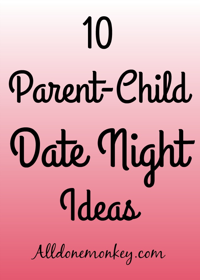 "Family Bonding"" 10 Parent-Child Date Nights 