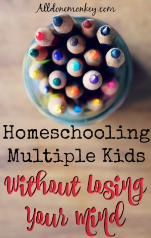 Homeschooling Multiple Kids Without Losing Your Mind