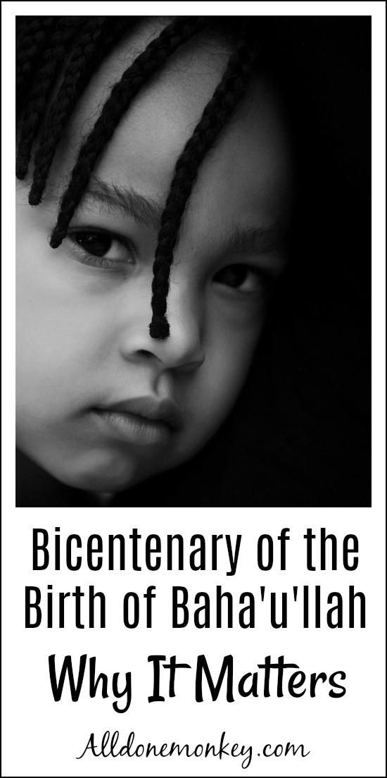 Bicentenary of the Birth of Baha'u'llah: Why It Matters | Alldonemonkey.com