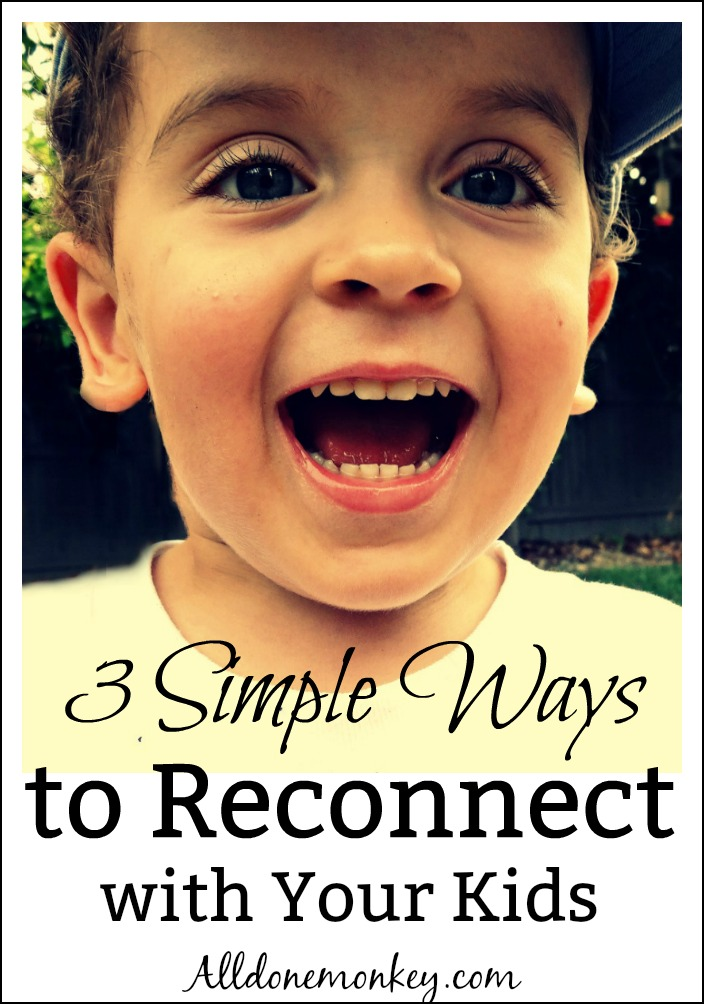 3 Simple Ways to Reconnect with Your Kids | Alldonemonkey.com